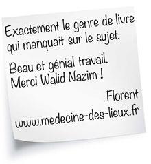 Exactement le genre de livre qui manquait sur le sujet. Beau et génial travail. Merci Walid Nazim ! Florent www.medecine-des-lieux.fr
