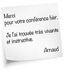 Merci  pour votre conférence hier.   Je l'ai trouvée trés vivante  et instructive.  Arnaud